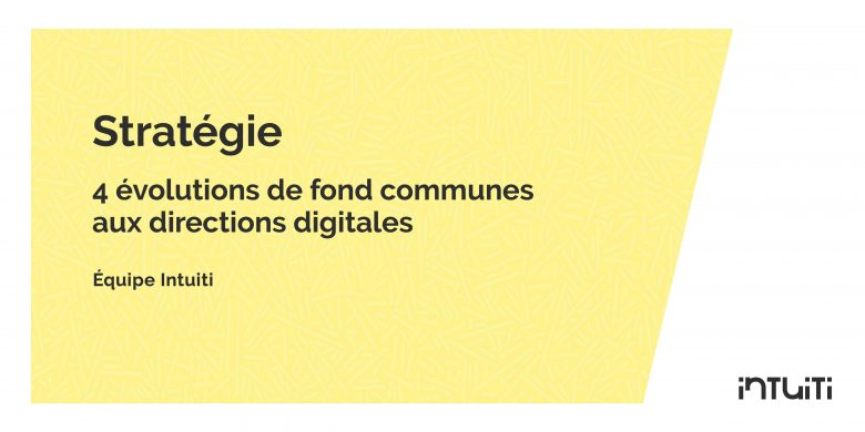 4 evolutions de fond communes aux directions digitales