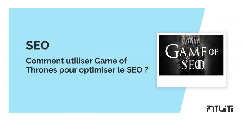 Comment utiliser Game of Thrones pour optimiser le SEO