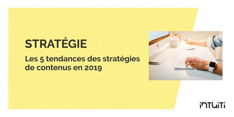 Les 5 tendances de strategie de contenu en 2019